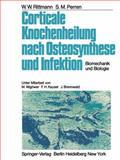 Corticale Knochenheilung Nach Osteosynthese und Infektion : Biomechanik und Biologie, W.W. Rittmann, S.M. Perren, 3540068848