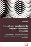 Several New Developments in Quantum Reaction Dynamics, Dunyou Wang, 3639168844