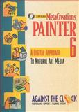 MetaCreations Painter 6 : A Digital Approach to Natural Art Media, Against The Clock, 0130188840