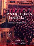 The Anti-Christ's Lewd Hat : Protestants, Papists and Players in Post-Reformation England, Lake, Peter and Questier, Michael C., 0300088841