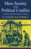 Mass Society and Political Conflict : Toward a Reconstruction of Theory, Halebsky, Sandor, 052109884X