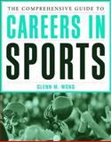 The Comprehensive Guide to Careers in Sports, Wong, Glenn M., 0763728845