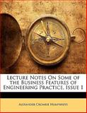 Lecture Notes on Some of the Business Features of Engineering Practice, Issue, Alexander Crombie Humphreys, 114166884X