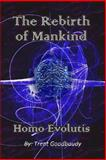 The Rebirth of Mankind, Trent Goodbaudy, 1470108844
