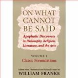 On What Cannot Be Said : Apophatic Discourses in Philosophy, Religion, Literature, and the Arts, , 0268028842