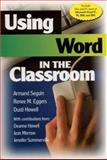 Using Word in the Classroom, Seguin, Armand and Eggers, Renee M., 0761978844
