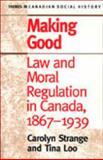 Making Good : Law and Moral Regulation in Canada, 1867-1939, Strange, Carolyn and Loo, Tina, 0802008844