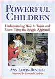 Powerful Children : Understanding How to Teach and Learn Using the Reggio Approach, Lewin-Benham, Ann, 0807748846