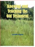 Knowing and Teaching the Old Testament, Zayas, Lucille, 0974518840