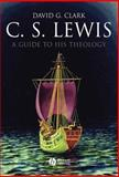 C. S. Lewis : A Guide to His Theology, Clark, David G. and Clark, David George, 1405158840