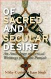 Of Sacred and Secular Desire : An Anthology of Lyrical Writings from the Punjab, Singh, Nikky-Guninder Kaur, 1848858841