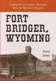 Fort Bridger, Wyoming : Trading Post for Indians, Mountain Men and Westward Migrants, Janin, Hunt, 0786408847