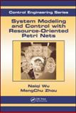 System Modeling and Control with Resource-Oriented Petri Nets, MengChu Zhou and Naiqi Wu, 1439808848