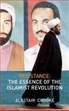 Resistance : The Essence of the Islamist Revolution, Crooke, Alastair, 0745328857