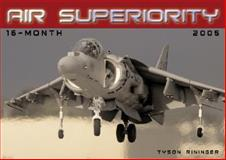 Air Superiority 2005 Calendar, Rininger, Tyson, 0760318859