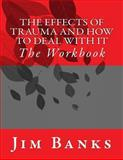 The Effects of Trauma and How to Deal with It, Jim Banks, 1492308854