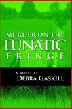 Murder on the Lunatic Fringe, Debra Gaskill, 1495998851