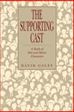 The Supporting Cast : A Study of Flat and Minor Characters, Galef, David, 0271008857