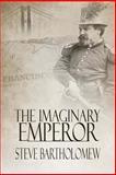 The Imaginary Emperor, Steve Bartholomew, 0615488854