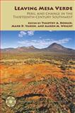 Leaving Mesa Verde : Peril and Change in the Thirteenth-Century Southwest, Timothy A. Kohler, Mark D. Varien, Aaron M. Wright, 0816528853