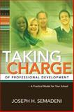 Taking Charge of Professional Development : A Practical Model for Your School, Semadeni, Joseph H., 1416608850