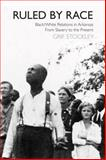 Ruled by Race : Black/White Relations in Arkansas from Slavery to the Present, Stockley, Grif, 1557288852