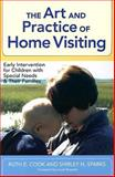 The Art and Practice of Home Visiting : Early Intervention for Children with Special Needs and Their Families, Cook, Ruth E. and Sparks, Shirley N., 155766885X
