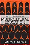 An Introduction to Multicultural Education, Banks, James A., 0205518850