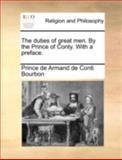 The Duties of Great Men by the Prince of Conty with a Preface, Prince De Armand De Conti Bourbon, 1140698850