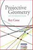 Projective Geometry : An Introduction, Casse, Rey, 0199298858