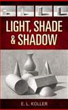 Light, Shade and Shadow, E. L. Koller, 0486468852