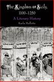 The Kingdom of Sicily, 1100-1250 : A Literary History, Mallette, Karla, 0812238850
