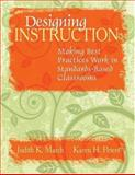 Designing Instruction : Making Best Practices Work in Standards-Based Classrooms, March, Judith K. and Peters, Karen, 1412938856