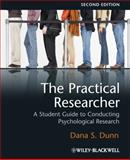 The Practical Researcher : A Student Guide to Conducting Psychological Research, Dunn, Roger and Dunn, Dana S., 1405168854