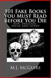 101 Fake Books You Must Read Before You Die, M. J. McGuire, 1495268853
