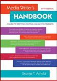 Media Writer's Handbook : A Guide to Common Writing and Editing Problems, Arnold, George T., 0073378852