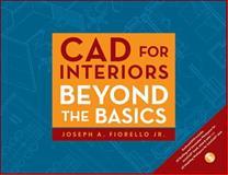 CAD for Interiors : Beyond the Basics, Fiorello, Joseph A., 0470438851