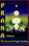 Prana : The Secret of Yogic Healing, Atreya, 0877288852