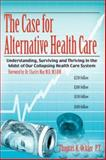 The Case for Alternative Healthcare, Thomas Ockler P.T., 1434318850
