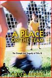 A Place on the Team : The Triumph and Tragedy of Title IX, Suggs, Welch, 0691128855