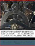 Denkwürdigkeiten Friedrichs, des Grossen, Itzt Regierenden Königs in Preussen, Johann Christoph Adelung, 1279118857