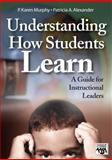 Understanding How Students Learn : A Guide for Instructional Leaders, Murphy, P. Karen and Alexander, Patricia A., 141290885X