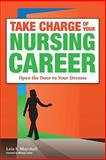 Take Charge of Your Nursing Career : Conquer the Challenges and Realize the Rewards, Marshall, Lois, 1930538855