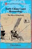 Early China Coast Meteorology : The Role of Hong Kong, MacKeown, P. Kevin, 9888028855