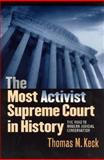 The Most Activist Supreme Court in History : The Road to Modern Judicial Conservatism, Keck, Thomas M., 0226428850