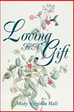 Loving Is a Gift, Mary Virginia Hall, 0595258859