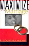 Maximize Your Marriage, B. Courtney McBath, 0884198855