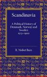 Scandinavia : A Political History of Denmark, Norway and Sweden from 1513 To 1900, Nisbet Bain, R., 110768885X