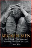 Broken Men : Shell Shock, Treatment and Recovery in Britain, 1914-1930, Reid, Fiona, 144114885X