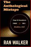 The Anthological Mixtape: Stories, Ran Walker, 1497378850
